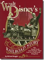 Walt Disney's Railroad Story: The Small-Scale Fascination That Led to a Full-Scale Kingdom by Michael Broggie